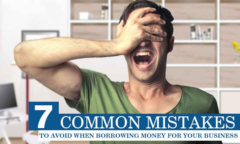 7 Common Mistakes to Avoid When Borrowing Money for Your Business