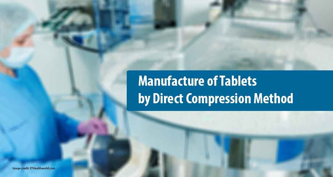 Direct Compression Technoogy: Manufacture of Tablets by Direct Compression Method