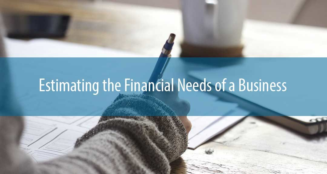 Estimating the Financial Needs of a Business