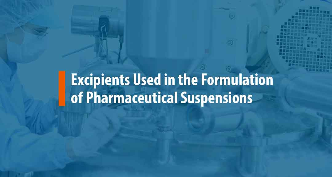 Featured Image for Excipients Used in the Formulation of Pharmaceutical Suspensions