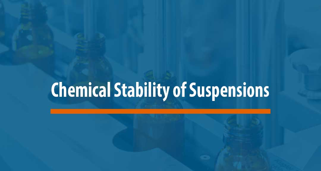 Featured image for Chemical Stability Issues Frequently Encountered in Suspensions