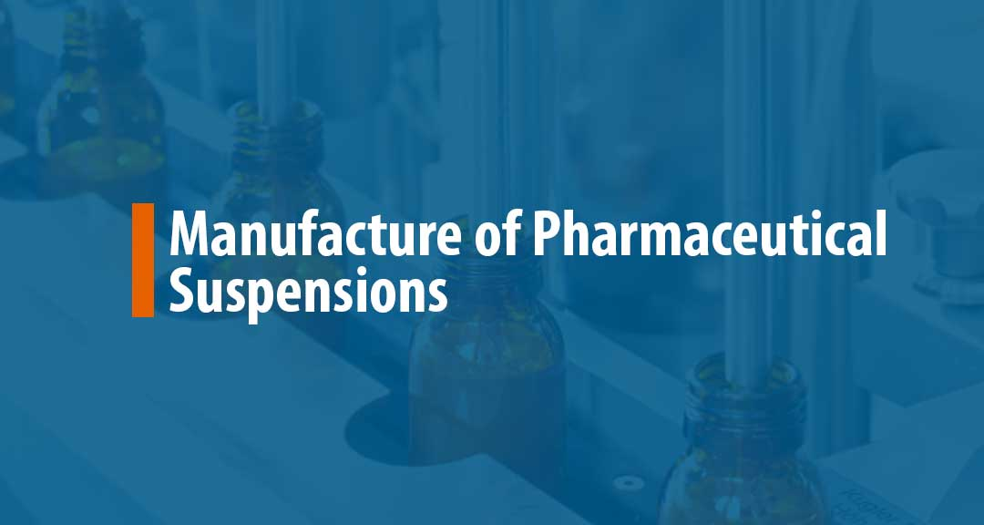 Featured Image for Manufacture of Pharmaceutical Suspensions