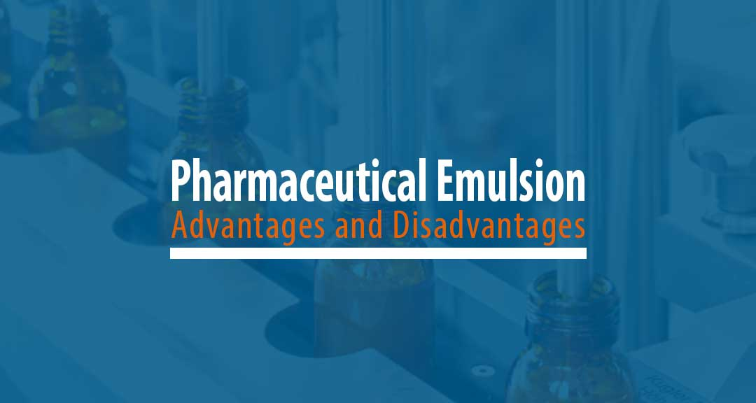 Featured image for Advantages and Disadvantages of Pharmaceutical Emulsions